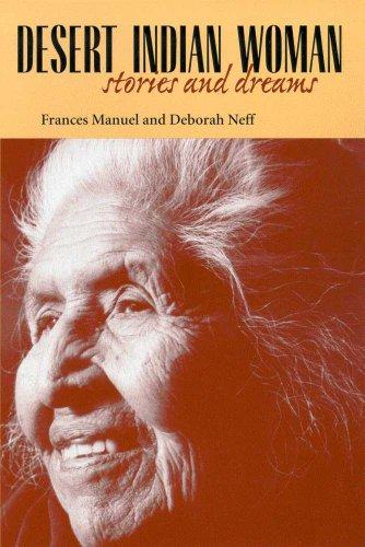 Desert Indian Woman: Stories and Dreams: Manuel, Frances; Neff,