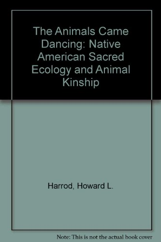 9780816520268: The Animals Came Dancing: Native American Sacred Ecology and Animal Kinship