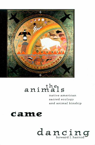 9780816520275: The Animals Came Dancing: Native American Sacred Ecology and Animal Kinship