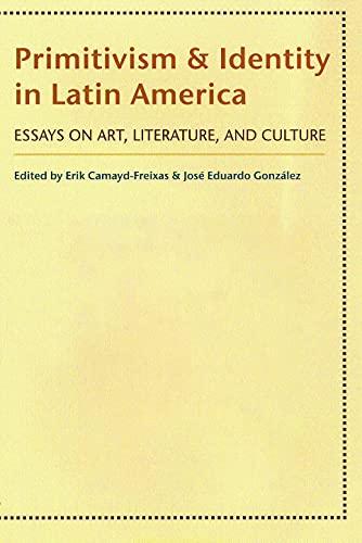 Primitivism and Identity in Latin America: Essays on Art, Literature, and Culture (Hardback): Erik ...