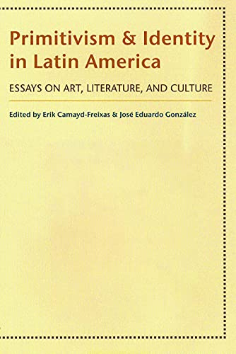 9780816520459: Primitivism and Identity in Latin America: Essays on Art, Literature, and Culture