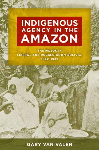 9780816521180: Indigenous Agency in the Amazon: The Mojos in Liberal and Rubber-Boom Bolivia, 1842–1932