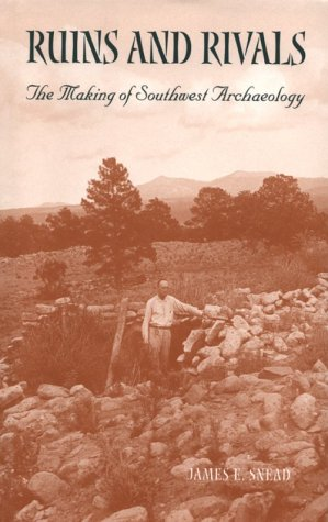 Ruins and Rivals. The Making of Southwest Archaeology