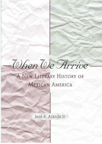 When We Arrive: A New Literary History of Mexican America (Hardback): Jose F. Aranda