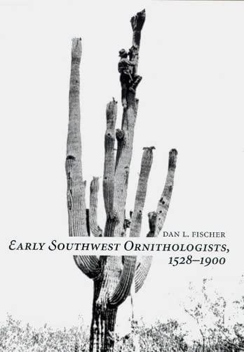 Early Southwest Ornithologists, 1528-1900 (Hardback): Dan L. Fischer