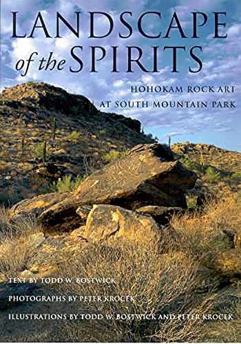 Landscape of the Spirits: Hohokam Rock Art at South Mountain Park: Bostwick, Todd W.; Krocek, Peter