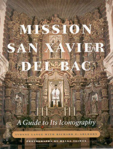 Mission San Xavier del Bac: A Guide to Its Iconography: Lange, Yvonne; Ahlborn, Richard E.