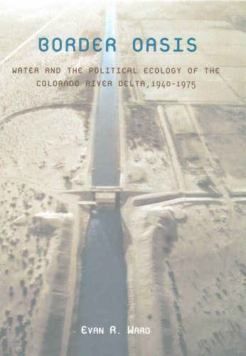 9780816522231: Border Oasis: Water and the Political Ecology of the Colorado River Delta, 1940-1975 (La Frontera: People and Their Environments in the US-Mexico Borderlands)