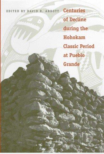 9780816522316: Centuries of Decline during the Hohokam Classic Period at Pueblo Grande