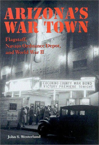 9780816522620: Arizona's War Town: Flagstaff, Navajo Ordnance Depot, and World War II
