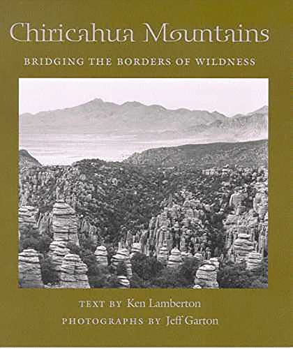 Chiricahua Mountains: Bridging the Borders of Wildness (Desert Places): Lamberton, Ken