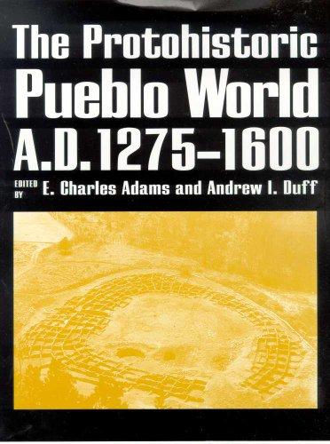 The Protohistoric Pueblo World, A.D. 1275-1600 (Hardback): E. Charles Adams, Andrew I. Duff