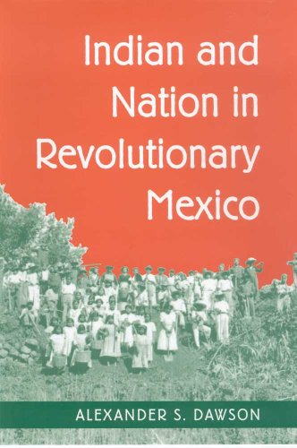 Indian And Nation In Revolutionary Mexico.: Dawson, Alexander S.