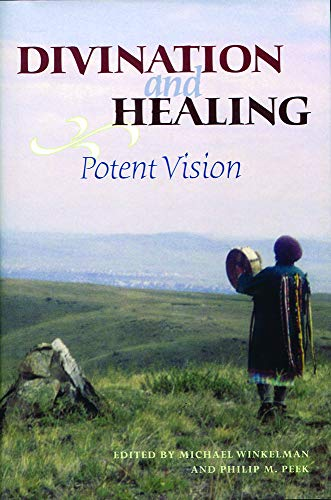 Divination and Healing: Potent Vision (Hardcover): Michael Winkelman
