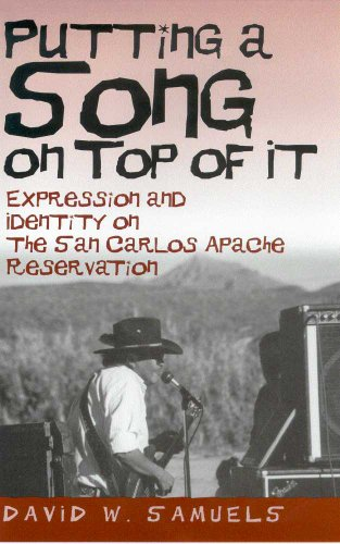 Putting a Song on Top of It: Expression and Identity on the San Carlos Apache Reservation: Samuels,...