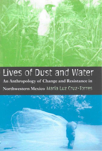 Lives of Dust and Water: An Anthropology of Change and Resistance in Northwestern Mexico (Hardback)...
