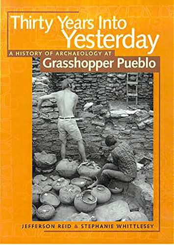 9780816524020: Thirty Years Into Yesterday: A History of Archaeology at Grasshopper Pueblo