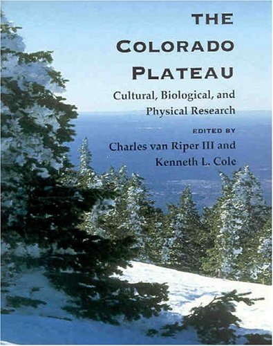 The Colorado Plateau: Cultural, Biological, and Physical: Charles, III Van