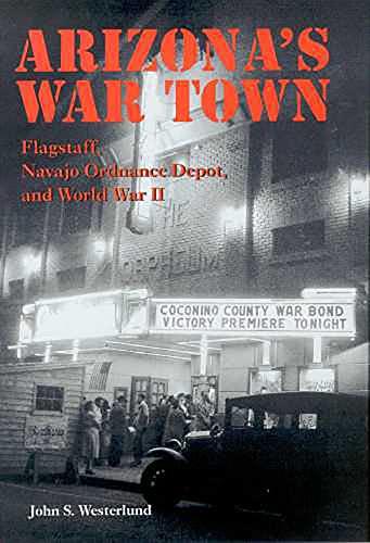 Arizona's War Town: Flagstaff, Navajo Ordnance Depot, and World War II: Westerlund, John S.