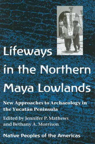 9780816524167: Lifeways in the Northern Maya Lowlands: New Approaches to Archaeology in the Yucatan Peninsula