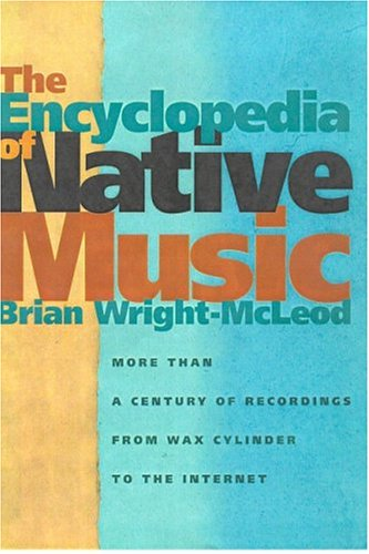 9780816524471: The Encyclopedia of Native Music: More Than a Century of Recordings from Wax Cylinder to the Internet