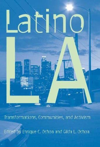 Latino Los Angeles: Transformations, Communities, and Activism