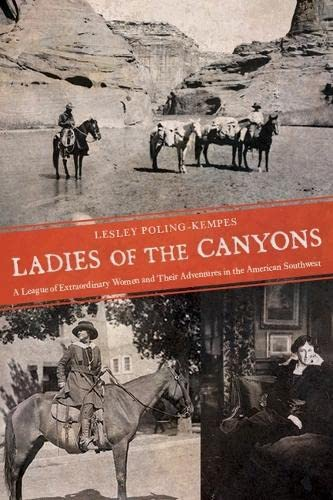 Ladies of the Canyons: A League of Extraordinary Women and Their Adventures in the American Southwest