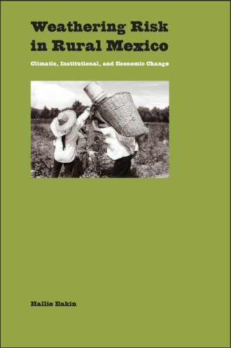 Weathering Risk in Rural Mexico: Climatic, Institutional, and Economic Change: Eakin, Hallie
