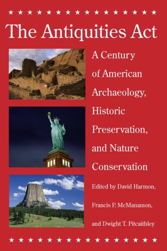 The Antiquities Act: A Century of American Archaeology, Historic Preservation, and Nature ...