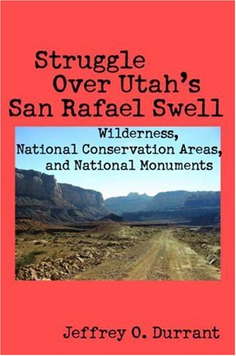 Struggle Over Utah s San Rafael Swell: Wilderness, National Conservation Areas, and National ...