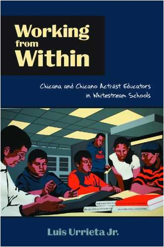 9780816526116: Working from Within: Chicana and Chicano Activist Educators in Whitestream Schools