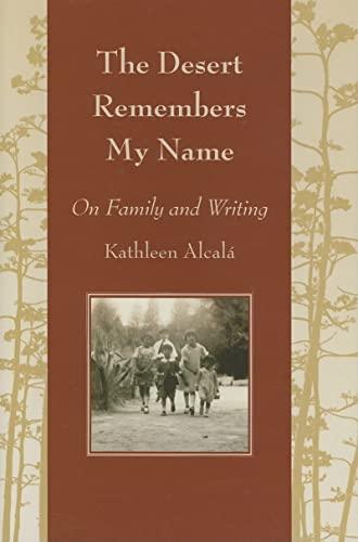 The Desert Remembers My Name: On Family: Kathleen Alcalá