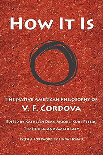 How It Is: The Native American Philosophy: Editor-Kathleen Dean Moore;