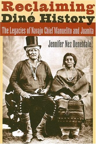 9780816526604: Reclaiming Diné History: The Legacies of Navajo Chief Manuelito and Juanita
