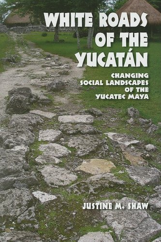 White Roads of the Yucatan: Changing Social Landscapes of the Yucatec Maya (Hardback): Justine M. ...