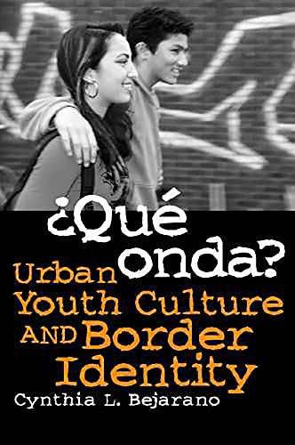 9780816526864: Que Onda?: Urban Youth Culture and Border Identity