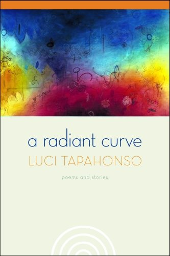 A Radiant Curve: Poems and Stories (Sun Tracks): Tapahonso, Luci