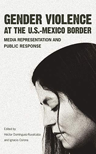 9780816527120: Gender Violence at the U.S.–Mexico Border: Media Representation and Public Response