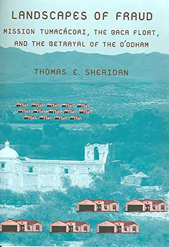 9780816527496: Landscapes of Fraud: Mission Tumacácori, the Baca Float, and the Betrayal of the O'odham (La Frontera: People and Their Environments in the US-Mexico Borderlands)