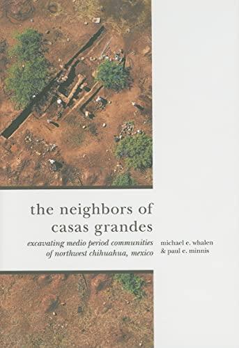 The Neighbors of Casas Grandes: Medio Period Communities of Northwestern Chihuahua (Hardback): ...