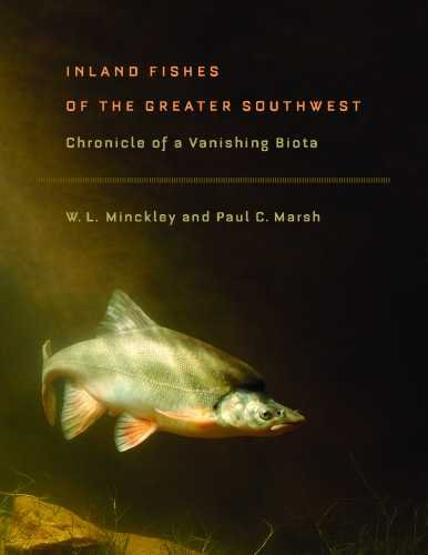 Inland Fishes of the Greater Southwest: Chronicle of a Vanishing Biota (Hardback): W. L. Minckley, ...