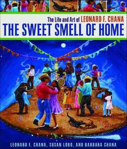 The Sweet Smell of Home: The Life and Art of Leonard F. Chana (Hardback): Leonard F. Chana, Susan ...