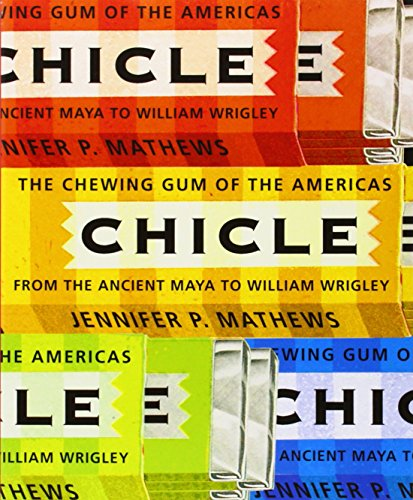 9780816528219: Chicle: The Chewing Gum of the Americas, from the Ancient Maya to William Wrigley