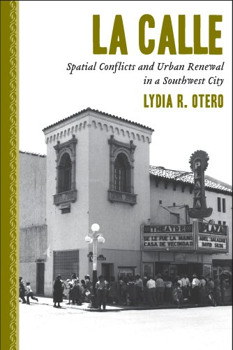 9780816528882: La Calle: Spatial Conflicts and Urban Renewal in a Southwest City