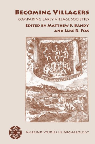 Becoming Villagers: Comparing Early Village Societies (Amerind Studies in Archaeology)