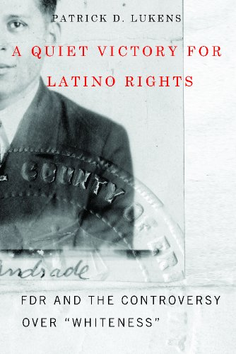 A Quiet Victory for Latino Rights: FDR and the Controversy Over Whiteness (Hardback): Patrick D. ...