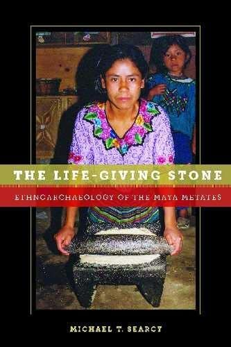 9780816529094: The Life-Giving Stone: Ethnoarchaeology of Maya Metates