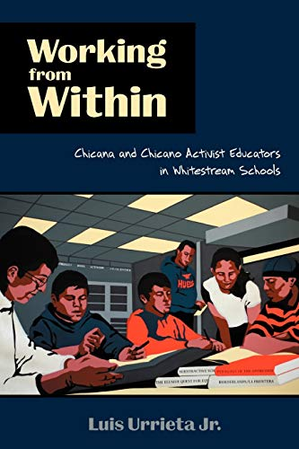 9780816529179: Working from Within: Chicana and Chicano Activist Educators in Whitestream Schools