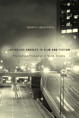 9780816529261: Latino Los Angeles in Film and Fiction: The Cultural Production of Social Anxiety