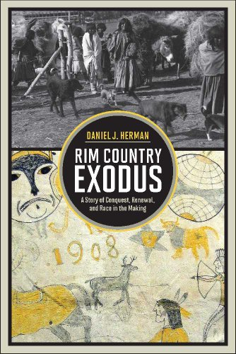 Rim Country Exodus: A Story of Conquest, Renewal, and Race in the Making: Herman, Daniel J.